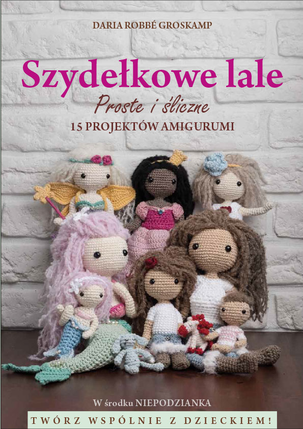 Okładka książki Szydełkowe Lale proste i śliczne - 15 projektów amigurumi autorstwa Darii Robbe Groskamp (Lulu and Tete) - pierwsza w Polsce drukowana książka ze wzorami na szydełkowe lale, dla początkujących, zawiera wzory (schematy na szydełkowe lale, na przykład syrenkę, dziewczynki, chłopców, dorosłe lale i ich ubranka oraz dwa szydełkowe zwierzątka - breloczki